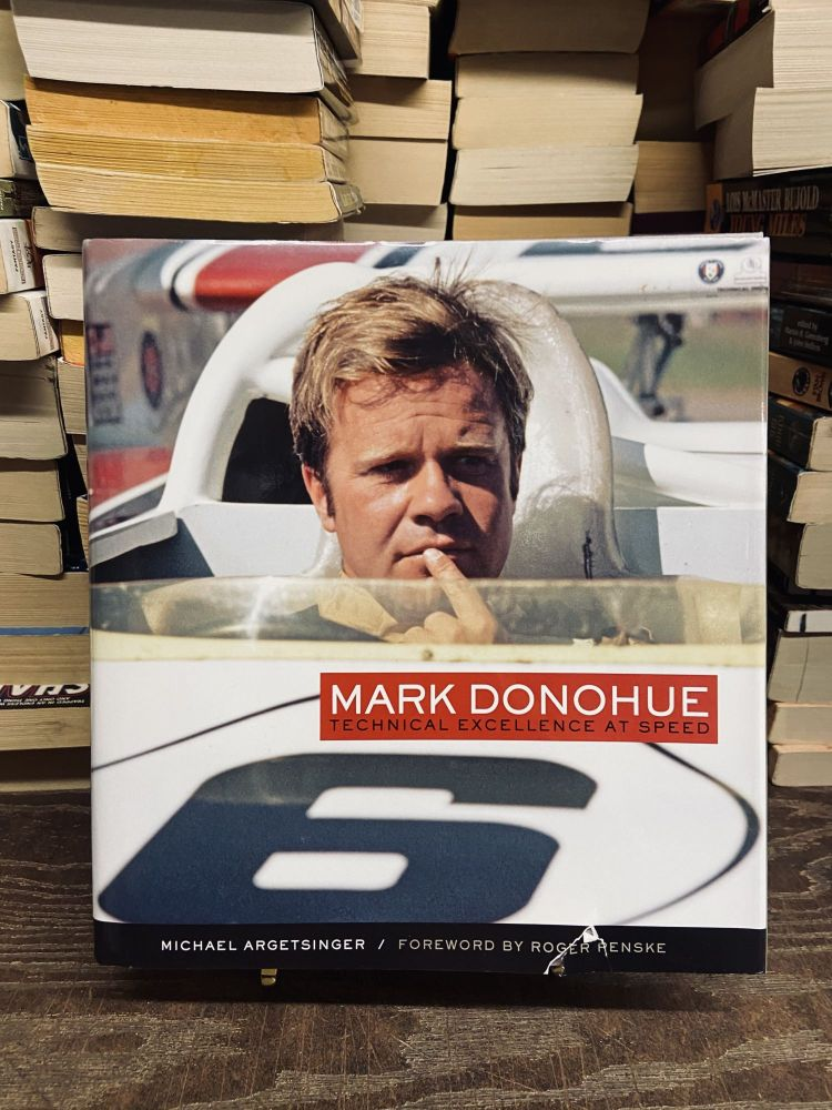 Mark Donohue: Technical Excellence at Speed. Michael Argetsinger.