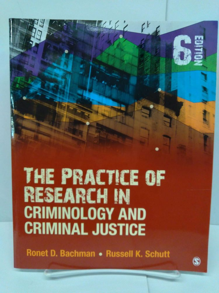 The Practice of Research in Criminology and Criminal Justice. Ronet Backman.