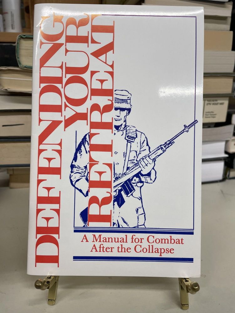 Defending Your Retreat: A Manual for Combat After the Collapse
