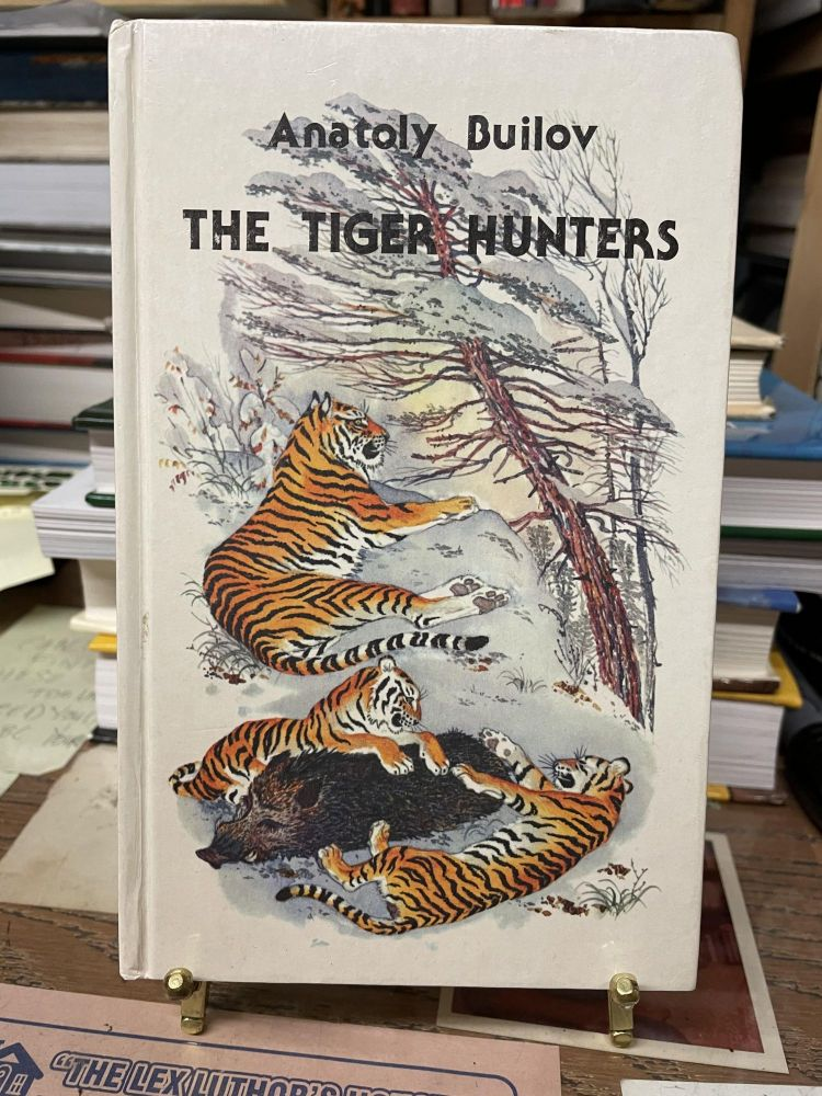The Tiger Hunters. Anatoly Builov, Alex Miller, translated.