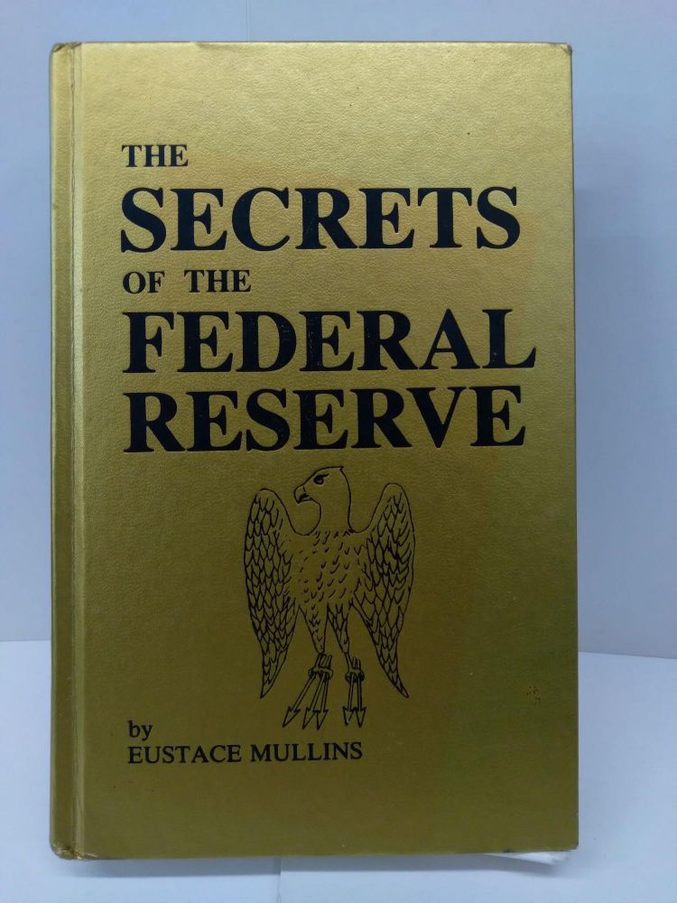 The Secrets of the Federal Reserve: The London Connection. Eustace Mullins.