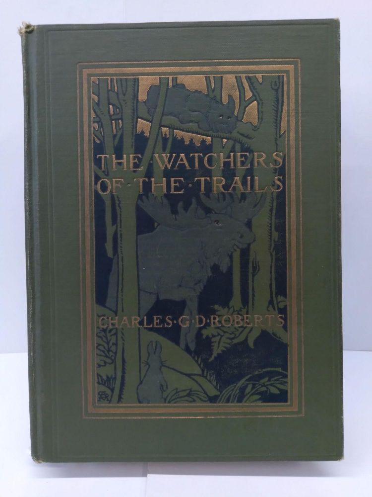 The Watchers of the Trails: A Book of Animal Life. Charles Roberts.