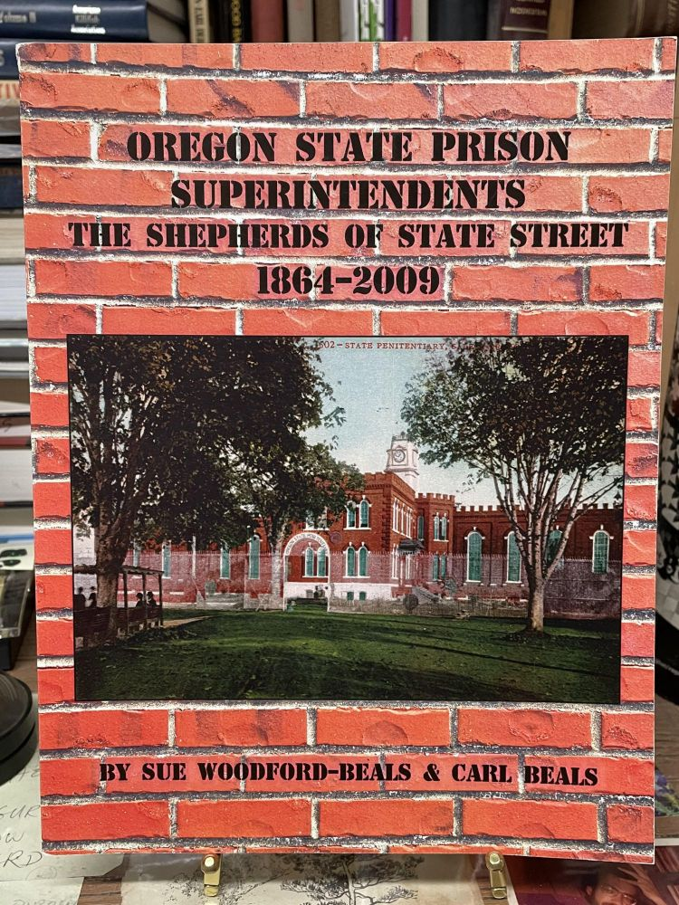 Oregon State Prison Superintendents: The Shepherds of State Street. Sue Woodford-Beals, Carl Beals.