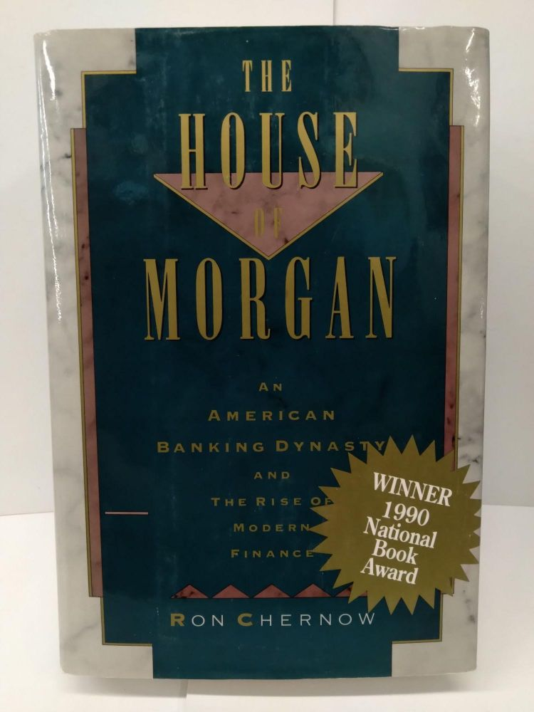 The House of Morgan: An American Banking Dynasty and the Rise of Modern Finance. Ron Chernow.
