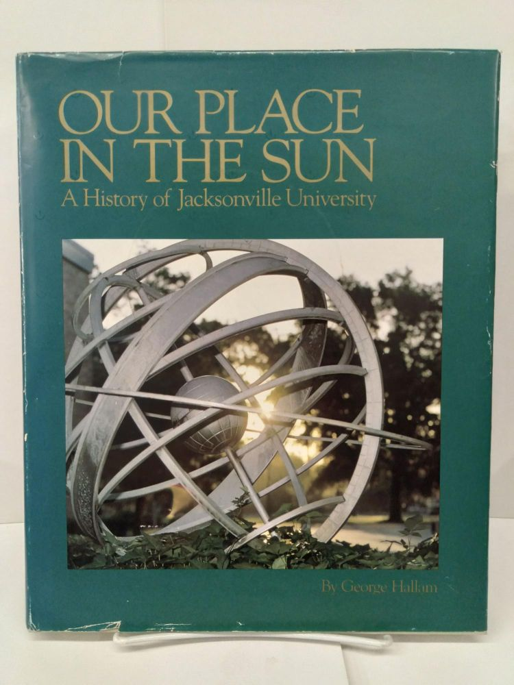 Our Place in the Sun: A History of Jacksonville University. George Hallam.