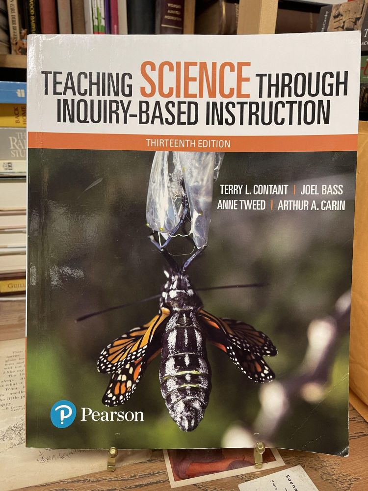 Teaching Science Through Inquiry-Based Instruction (Thirteenth Edition. Terry L. Contant, Joel Bass, Anne Tweed, Arthur A. Carin.