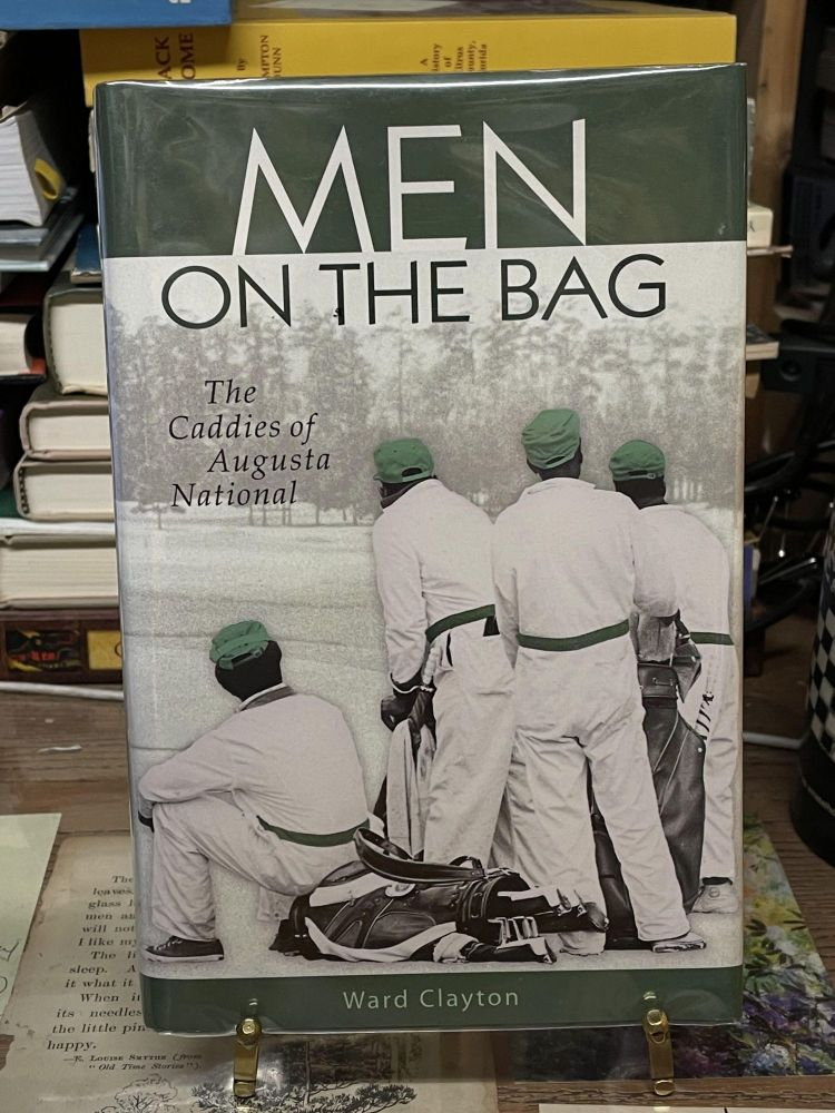 Men on the Bag: The Caddies of Augusta National. Ward Clayton.