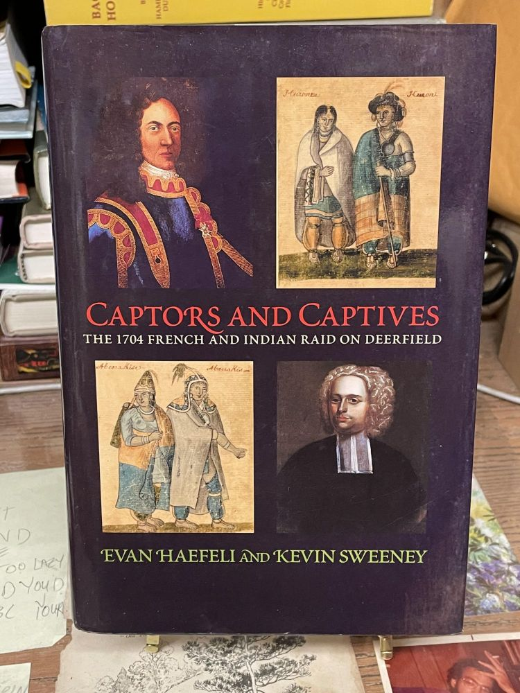 Captors and Captives: The 1704 French and Indian Raid on Deerfield. Evan Haefelli, Keving Sweeney.