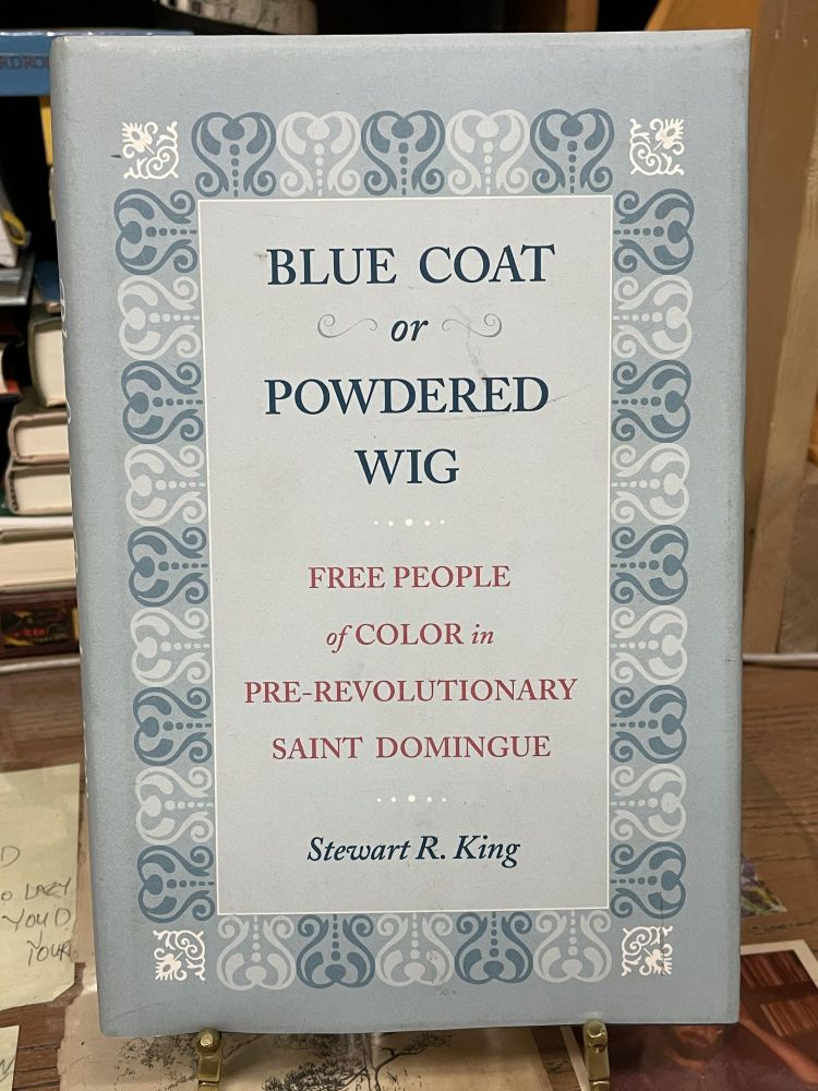Blue Coat or Powdered Wig: Free People of Color in Pre-Revolutionary Saint Domingue. Stewart R. King.