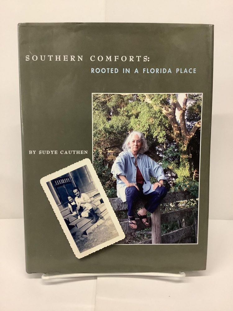 Southern Comforts: Rooted In A Florida Place. Sudye Cauthen.