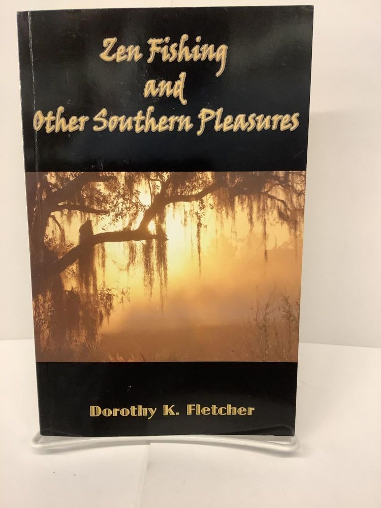 Zen Fishing and Other Southern Pleasures. Dorothy K. Fletcher.