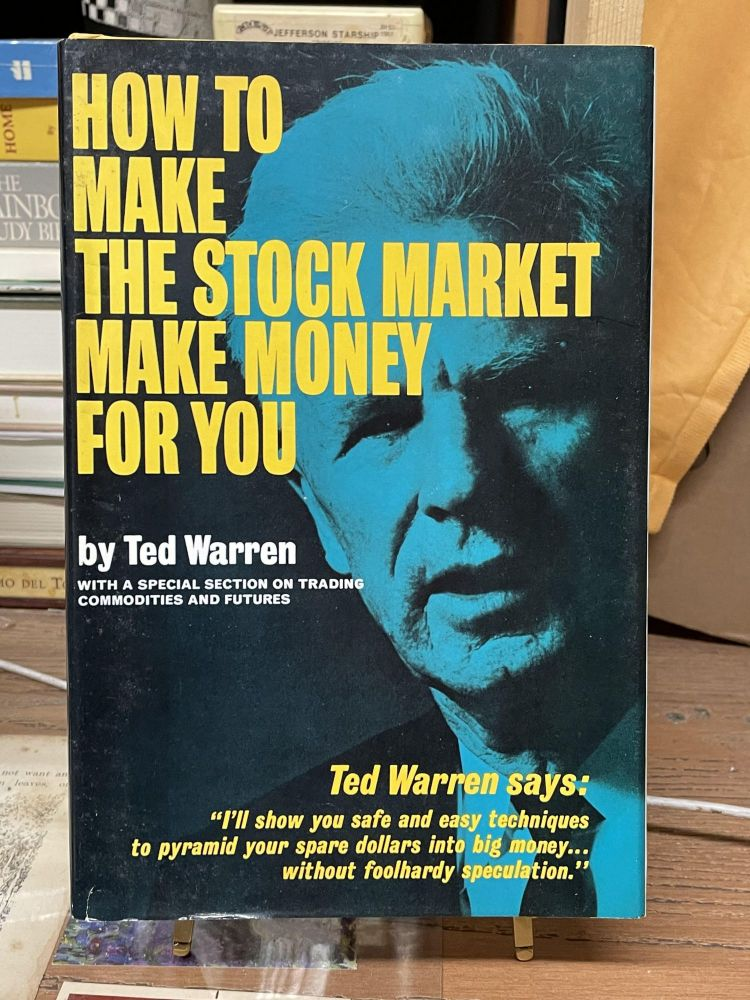 How to Make the Stock Market Make Money for You. Ted Warren.