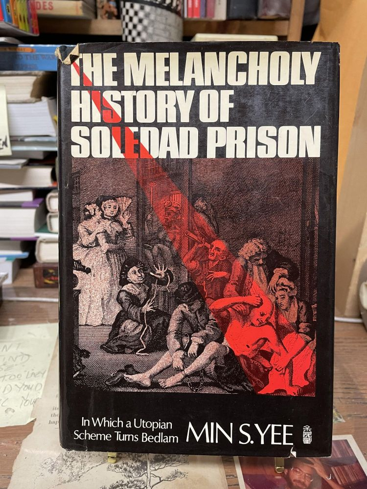 The Melancholy History of Soledad Prison: In Which a Utopian Scheme Turns Bedlam. Min S. Yea.