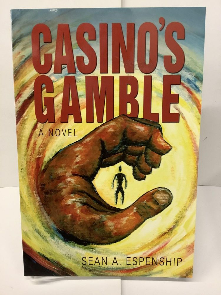 Casino's Gamble: From Life's Crapshoot Rolls One Man's Search for Truth. Sean A. Espenship.