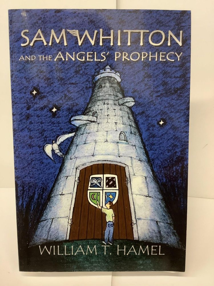 Sam Whitton and the Angels Prophecy. William T. Hamel.