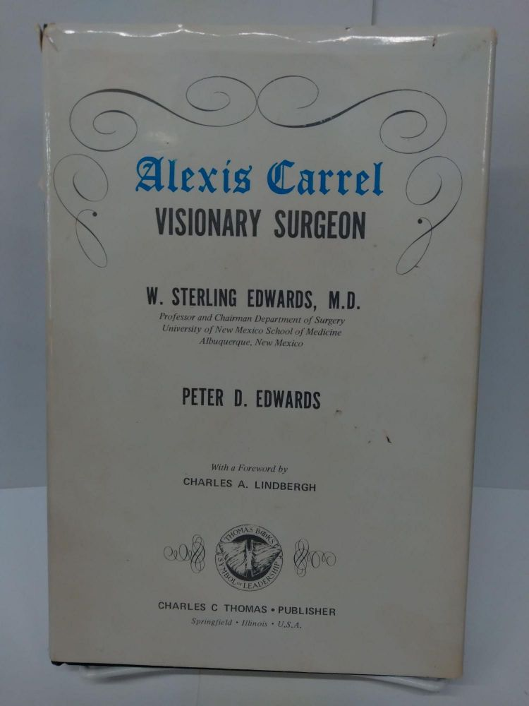 Alexis Carrell Visionary Surgeon. W. Sterling Edwards.