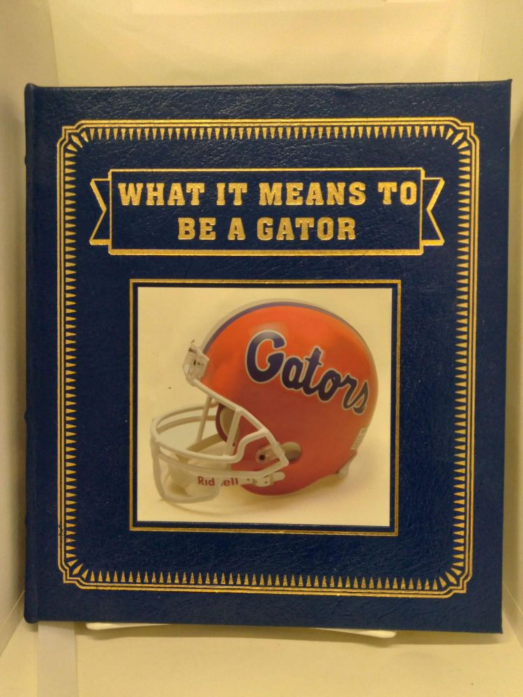 What It Means To Be A Gator. Urban Meyer, Mark Schlabach.