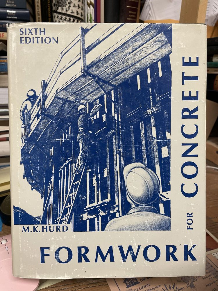 Formwork for Concrete- Special Publication Number 4, Sixth Edition. M. K. Hurd.