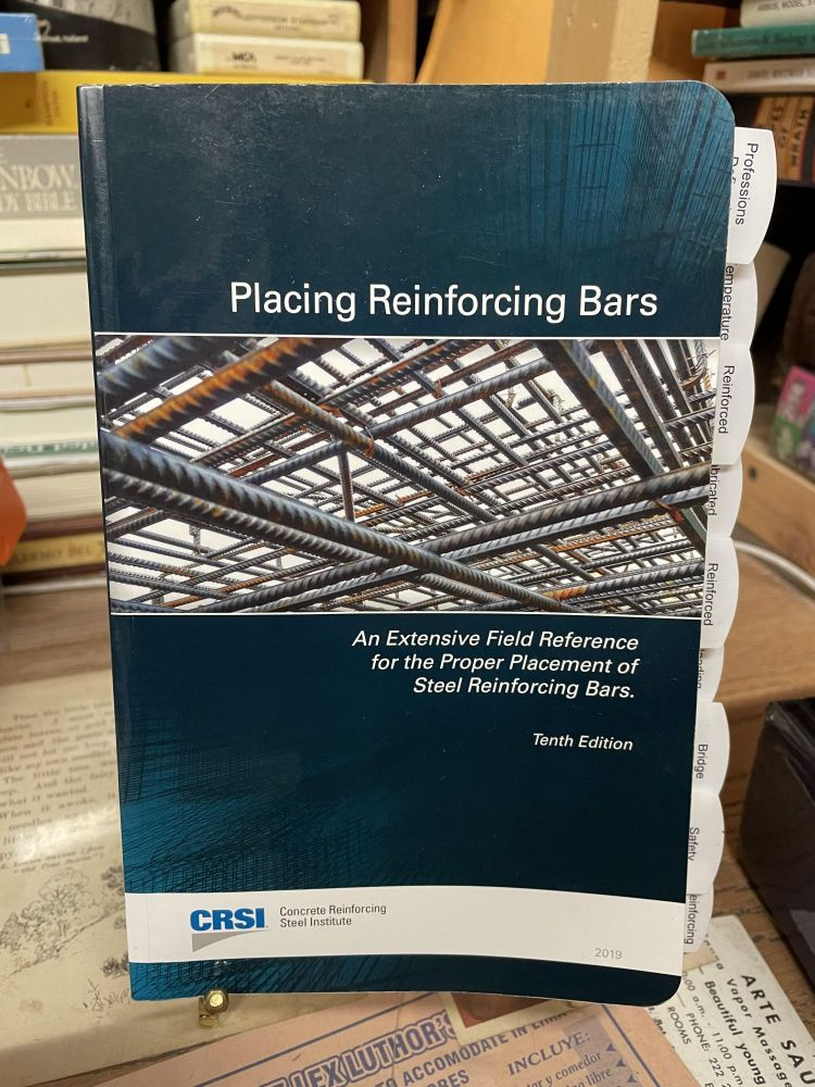 Placing Reinforcing Bards: An Extensive Field Reference for the Proper Placement of Steel Reinforcing Bars (Tenth Edition)