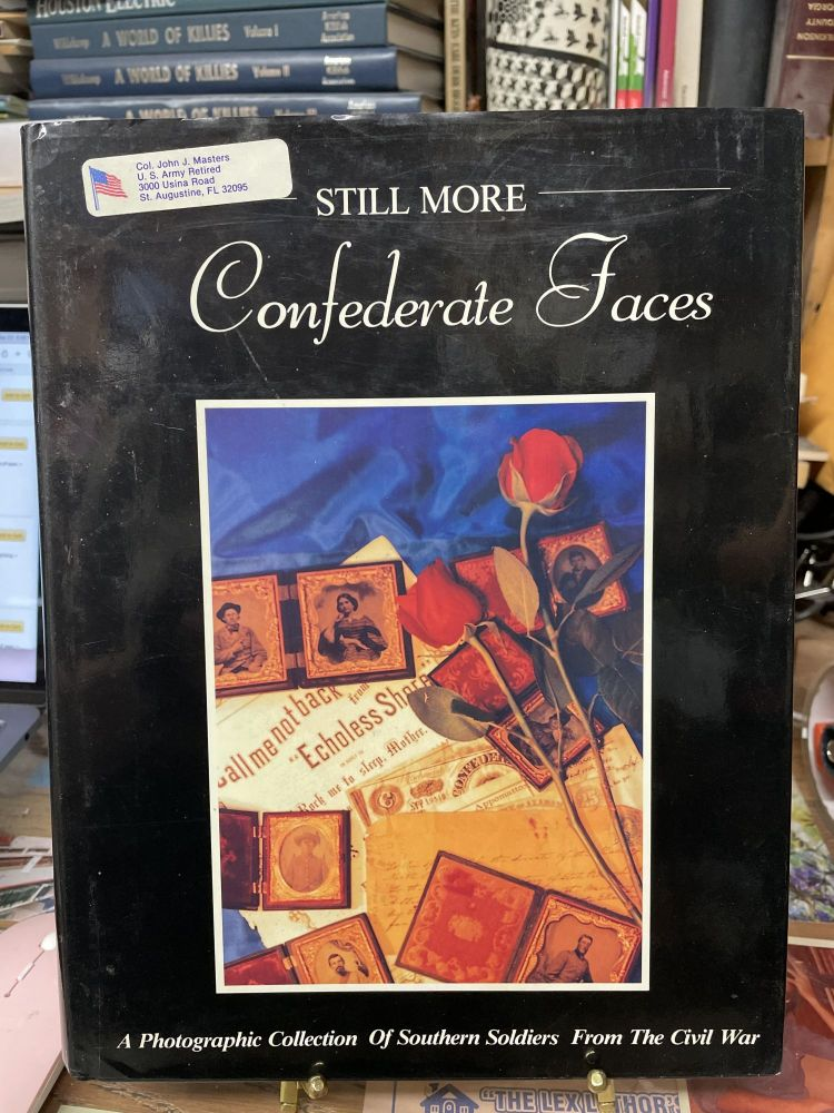 Still More Confederate Faces: A Photographic Collection of Southern Soldiers From The Civil War. D. A. Serrano.