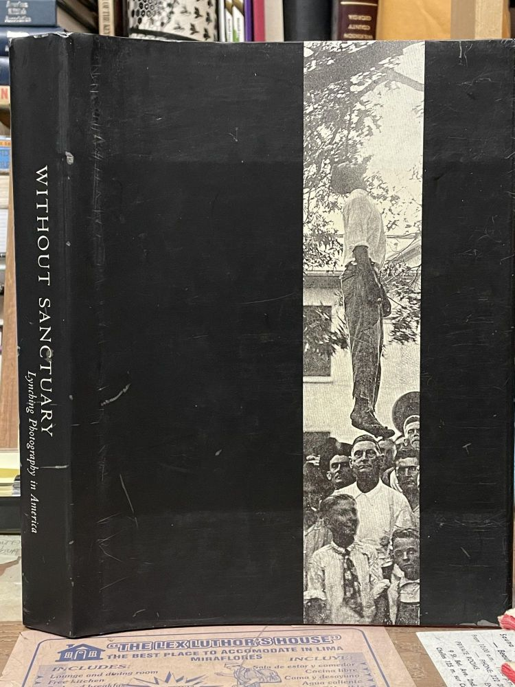 Without Sanctuary: Lynching Photography in America. James Allen.