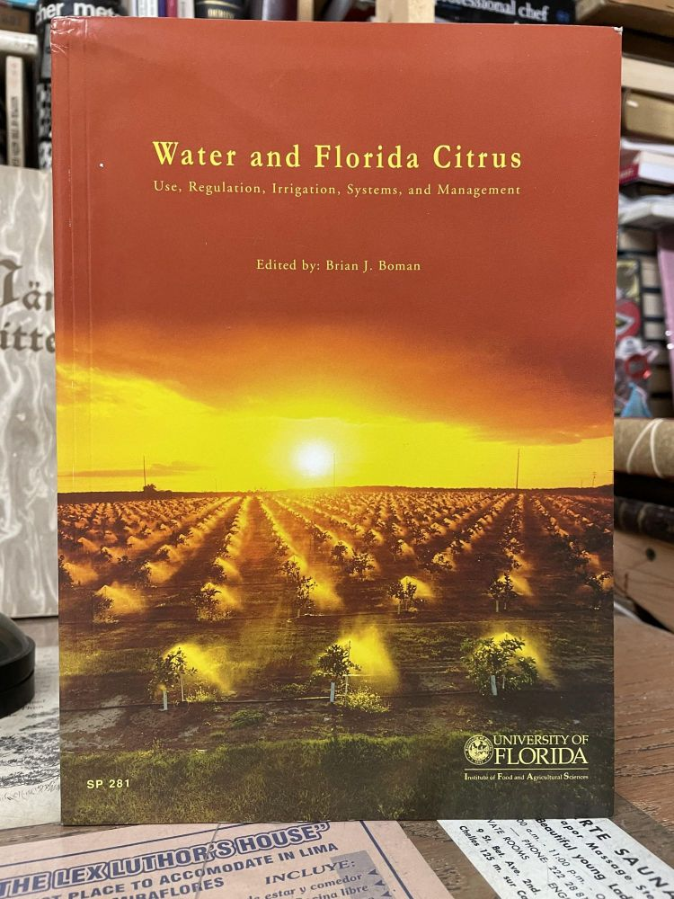 Water and Florida Citrus: Use, Regulation, Irrigation, Systems, and Management. Brian J. Boman.