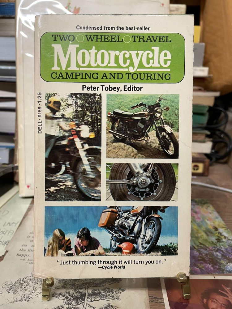 Two Wheel Travel: Motorcycle Camping and Touring. Peter Tobey.