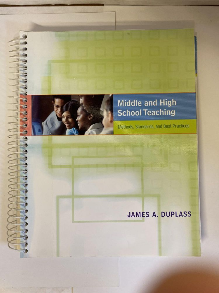 Middle and High School Teaching: Methods, Standards, and Best Practices. James A. Duplass.