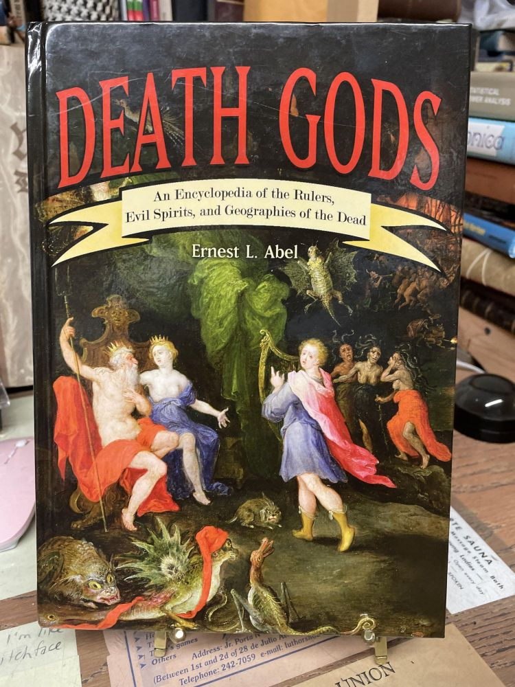 Death GodsL An Encyclopedia of the Rulers, Evil Spirits, and Geographies of the Dead. Ernest Abel.
