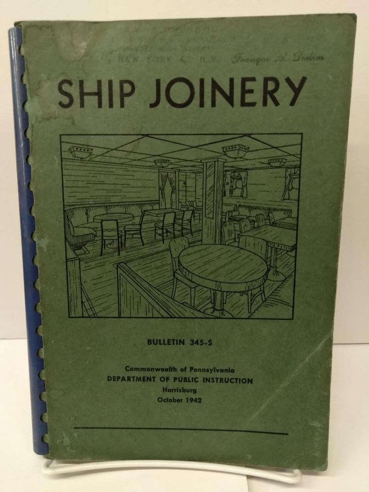 Ship Joinery: A Manual of Instruction for Training Beginners and for Re-Training Woodworking Ship Joiners for Metal Joiner Work. Commonwealth of Pennsylvania.