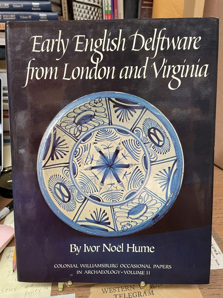Early English Delftware from London and Virginia. Ivor Noël Hume.
