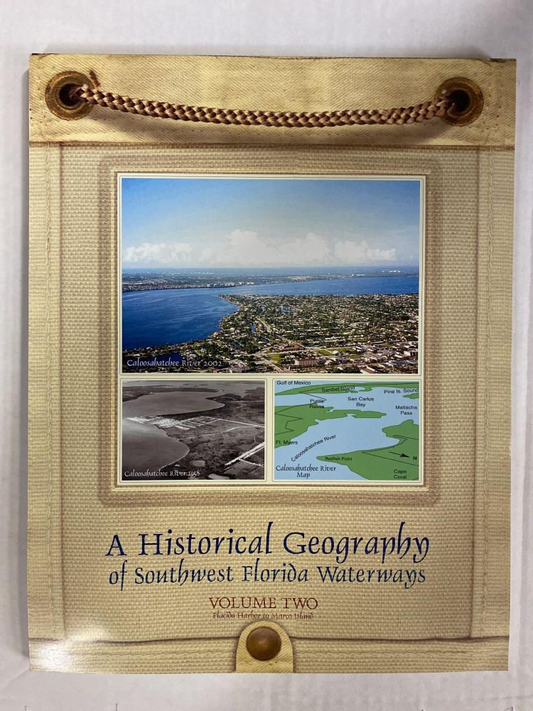 A Historical Geography of Southwest Florida Waterways, Volume Two, Placida Harbor to Marco Island. Gustavo A. Antonini, David A. Fann, Paul Roat.