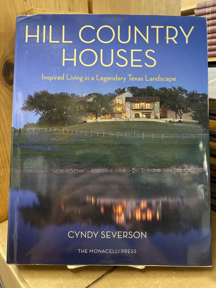Hill Country Houses: Inspired Living in a Legendary Texas Landscape. Cyndy Severson.