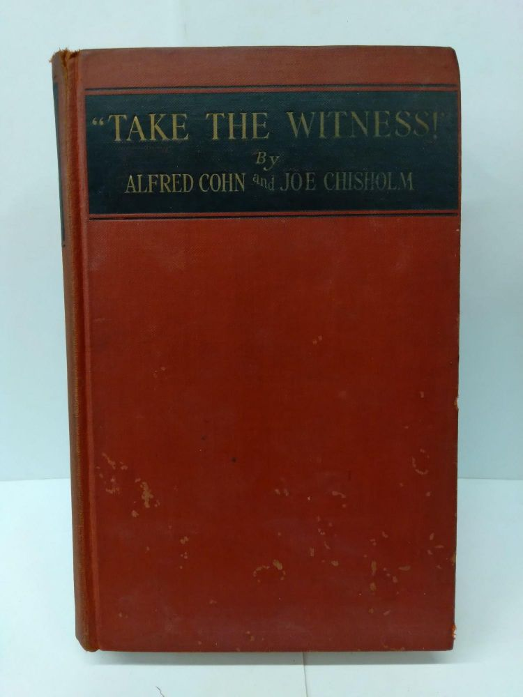 """""""Take the Witness!"""" Alfred Cohn."""