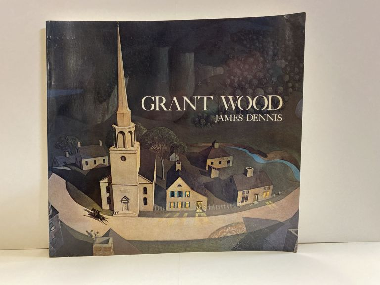 Grant Wood: A Study in American Art and Culture. James M. Dennis.
