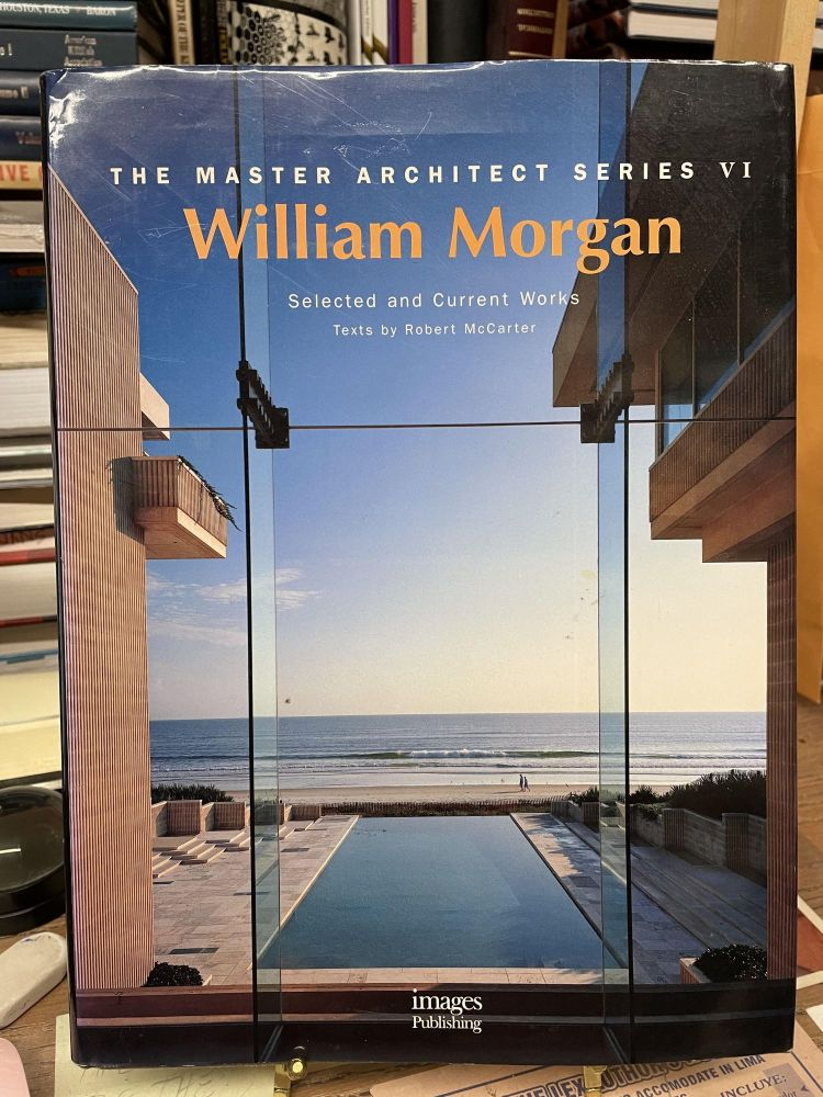 William Morgan: Selected and Current Works (The Master Architect Series VI). Robert McCarter.
