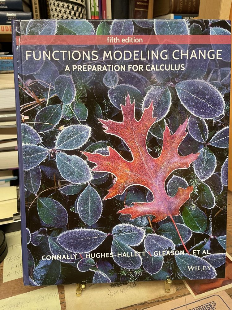 Functions Modeling Change: A Preparation for Calculus (5th Edition). Eric Connally.