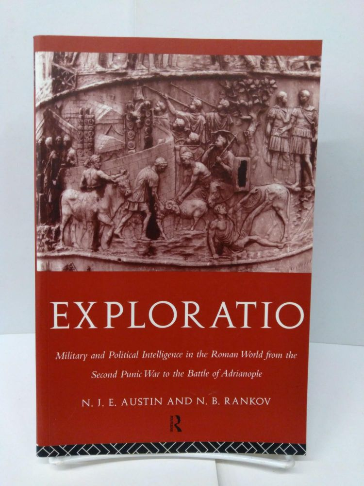 Exploratio: Military & Political Intelligence in the Roman World from the Second Punic War to the Battle of Adrianople. N. J. E. Austin, N. B. Rankov.