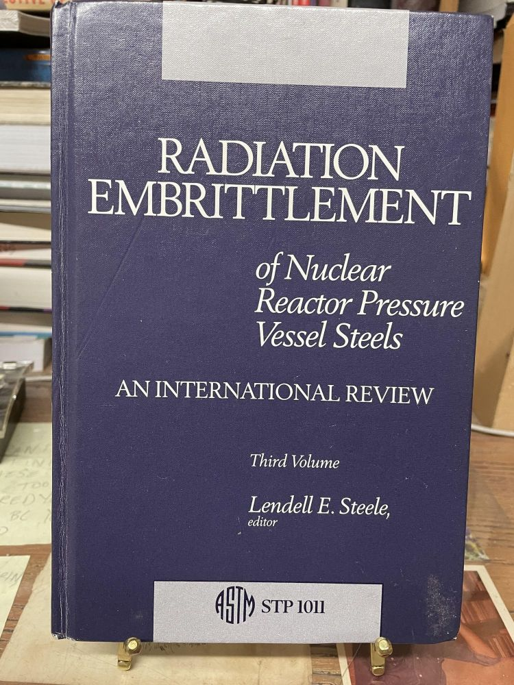 Radiation Embrittlement of Nuclear Reactor Pressure Vessel Steels: An International Review (Third Volume). Lendell E. Steele.
