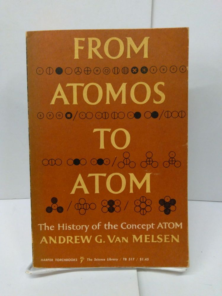 From Atomos to Atom: The History of the Concept Atom. Andrew Van Melsen.