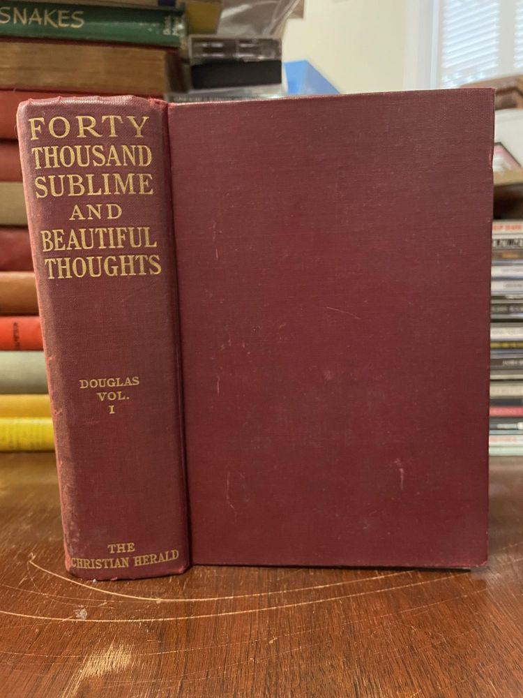 Forty Thousand Sublime and Beautiful Thoughts (Volume I). Charles Noel Douglas, Edited.