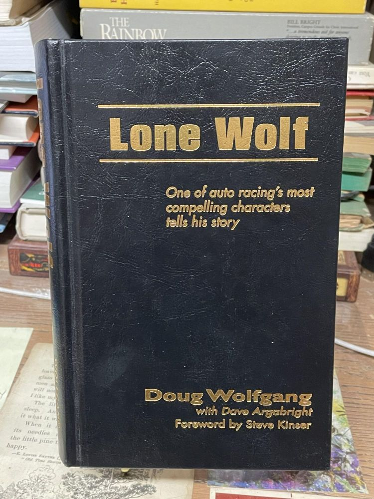 Lone Wolf: One of Auto Racing's Most Compelling Characters Tells His Story. Dave Argabright, Doug Wolfgang.