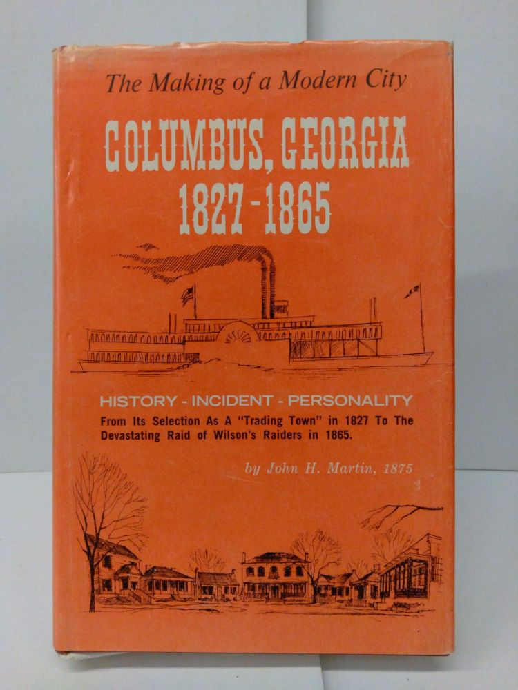 The Making of a Modern City: Columbus, Georgia 1827-1865; History, Incident, Personality. John H. Martin.