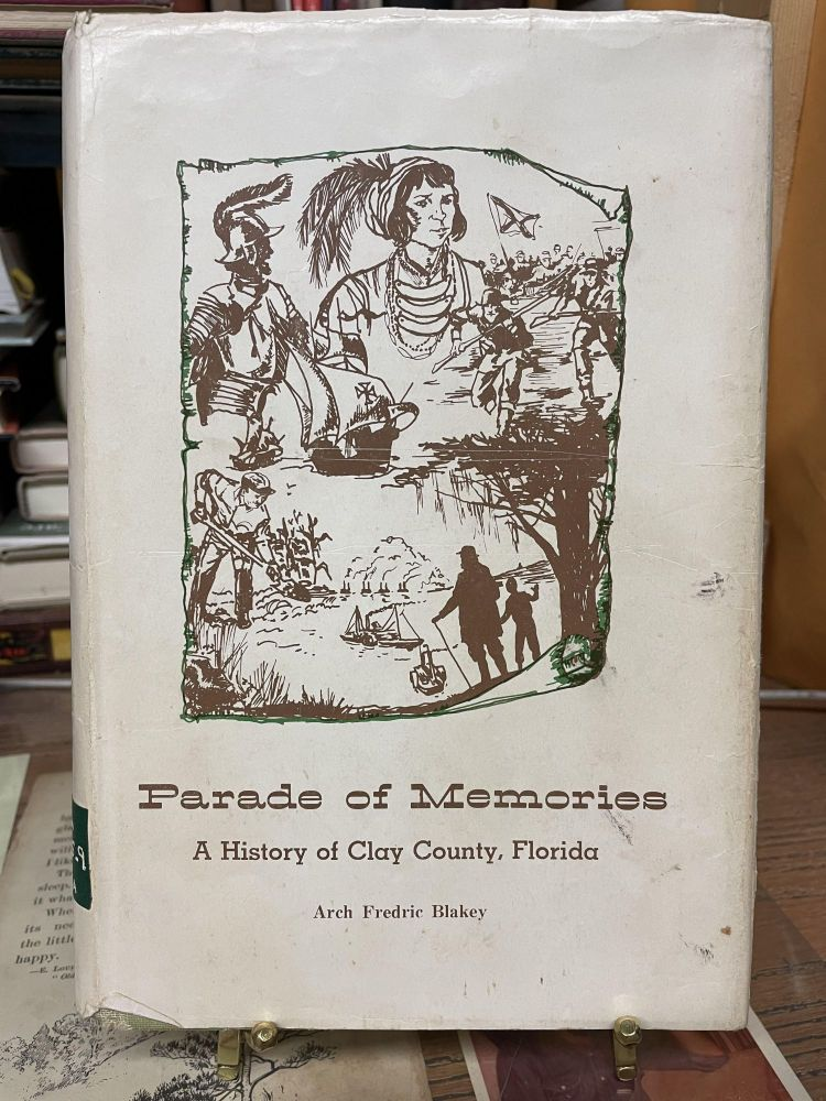 Parade of Memories: A History of Clay County, Florida. Arch Frederic Blakey.