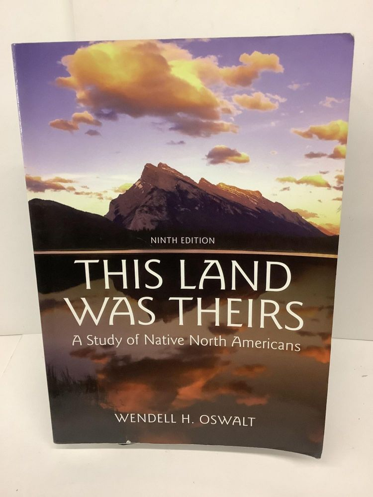 This Land Was Theirs: A Study of Native North Americans. Wendell H. Oswalt.