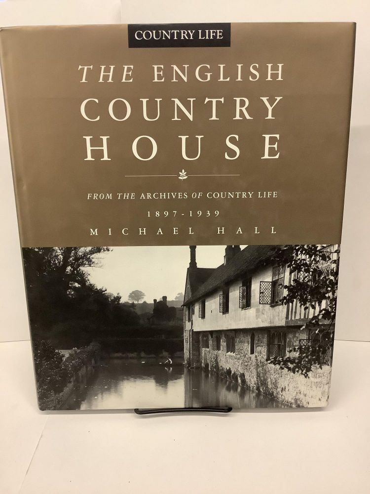 The English Country Houses: From the Archives of Country Life 1897-1939. Michael Hall.