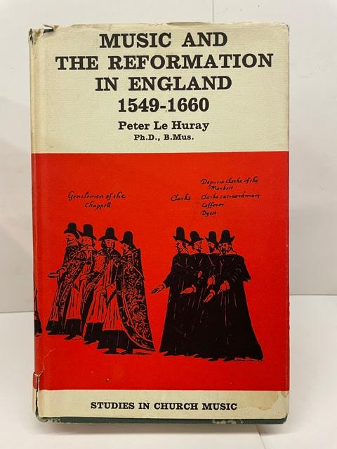 Music and the Reformation in England 1549-1660. Peter Le Huray.