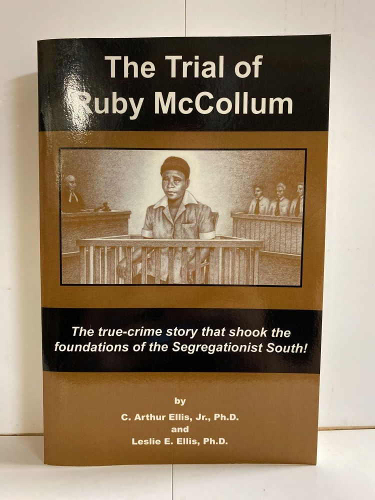 The Trial of Ruby McCollum: The true-crime story that shook the foundations of the Segregationist South! C. Arthur Ellis, Leslie E. Ellis.