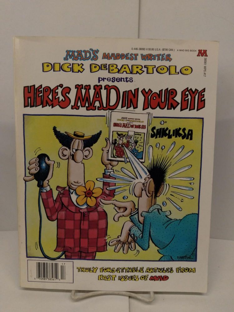 Here's Mad in Your Eye: Truly Forgettable Articles From Past Issues of Mad. Dick De Bartolo.