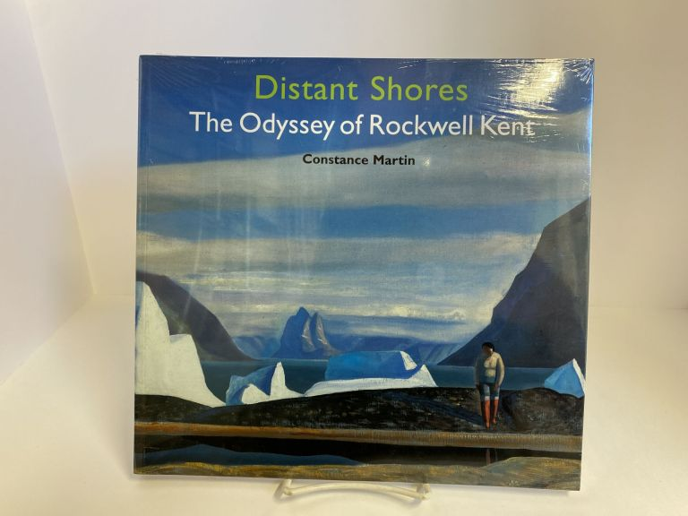 Distant Shores: The Odyssey of Rockwell Kent. Constance Martin.